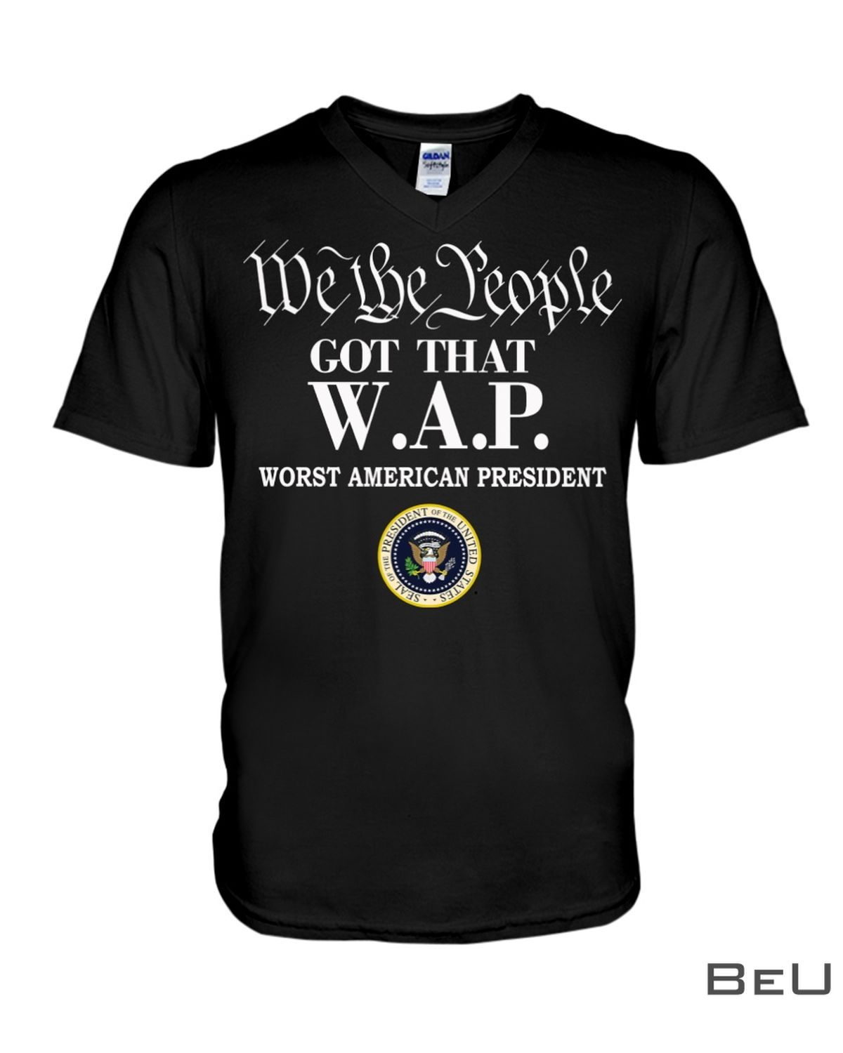 We The People Got That W.A.P Worst American President Shirtx