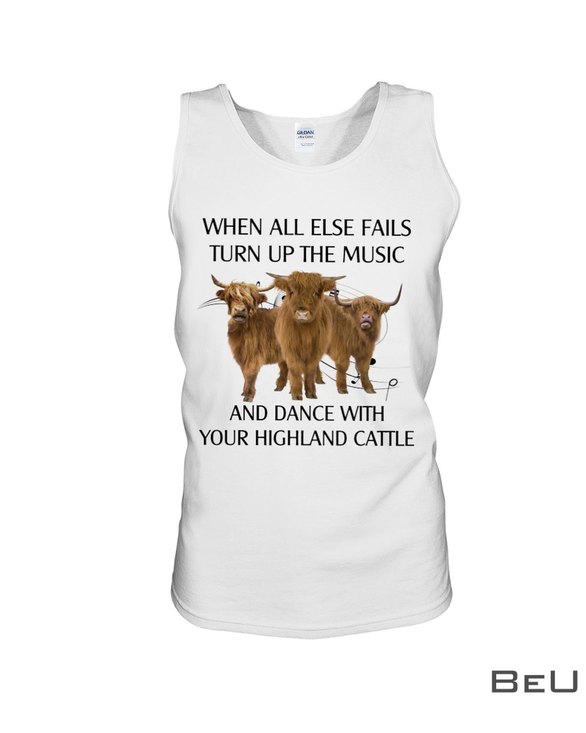 When All Else Fails Turn Up The Music And Dance With Your Highland Cattle Shirtc