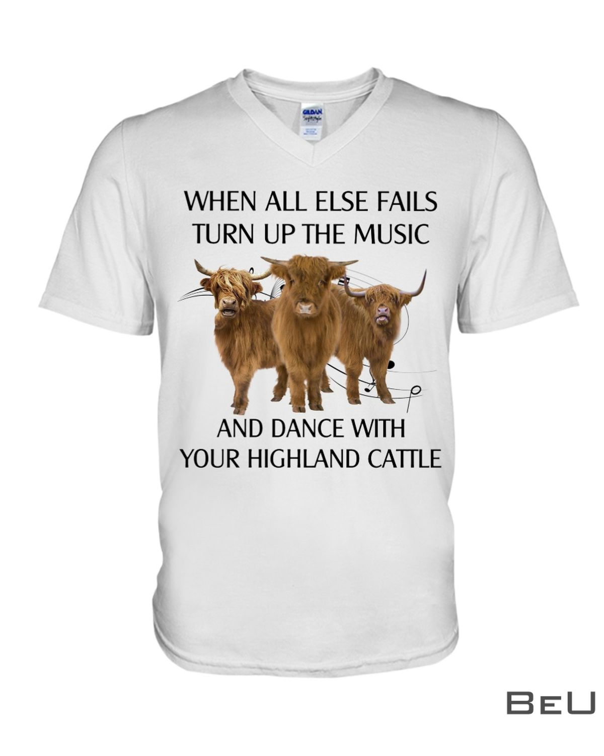 When All Else Fails Turn Up The Music And Dance With Your Highland Cattle Shirtz