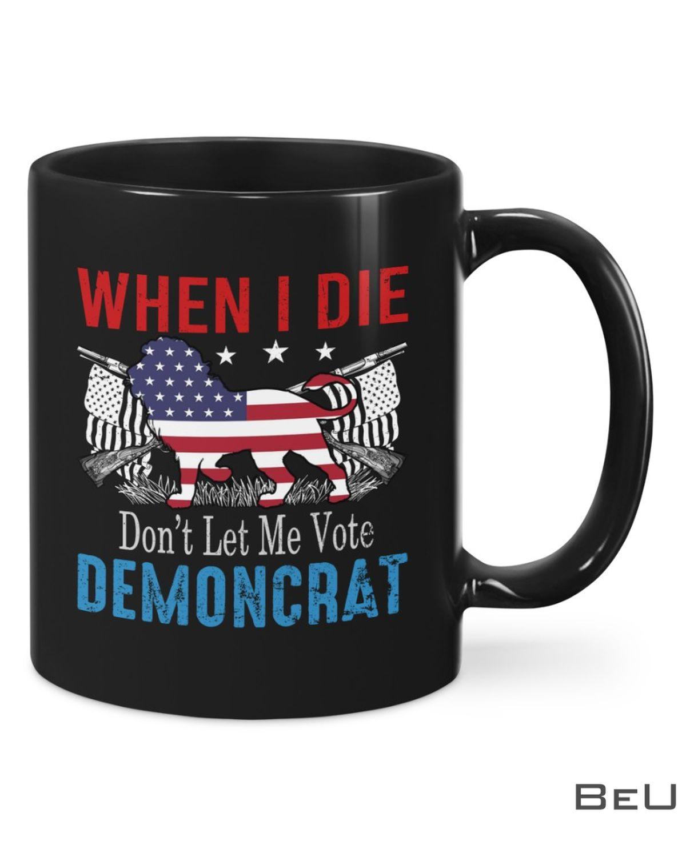 When I Die Don't Let Me Vote Demoncrat Mug