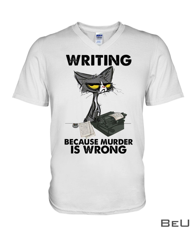 Writing Because Murder Is Wrong Shirtz
