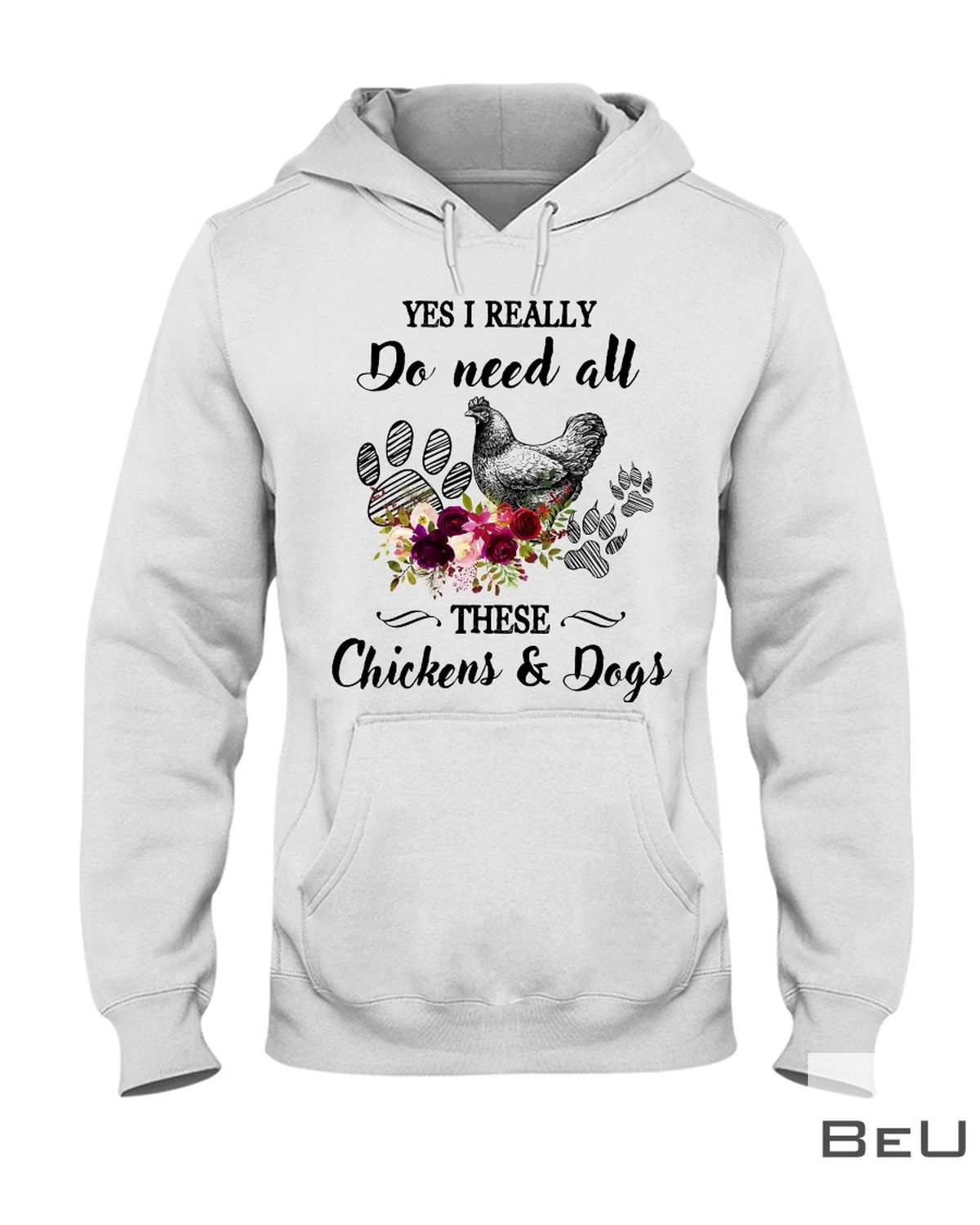 Yes I Really Do Need All These Chickens And Dogs Shirtz