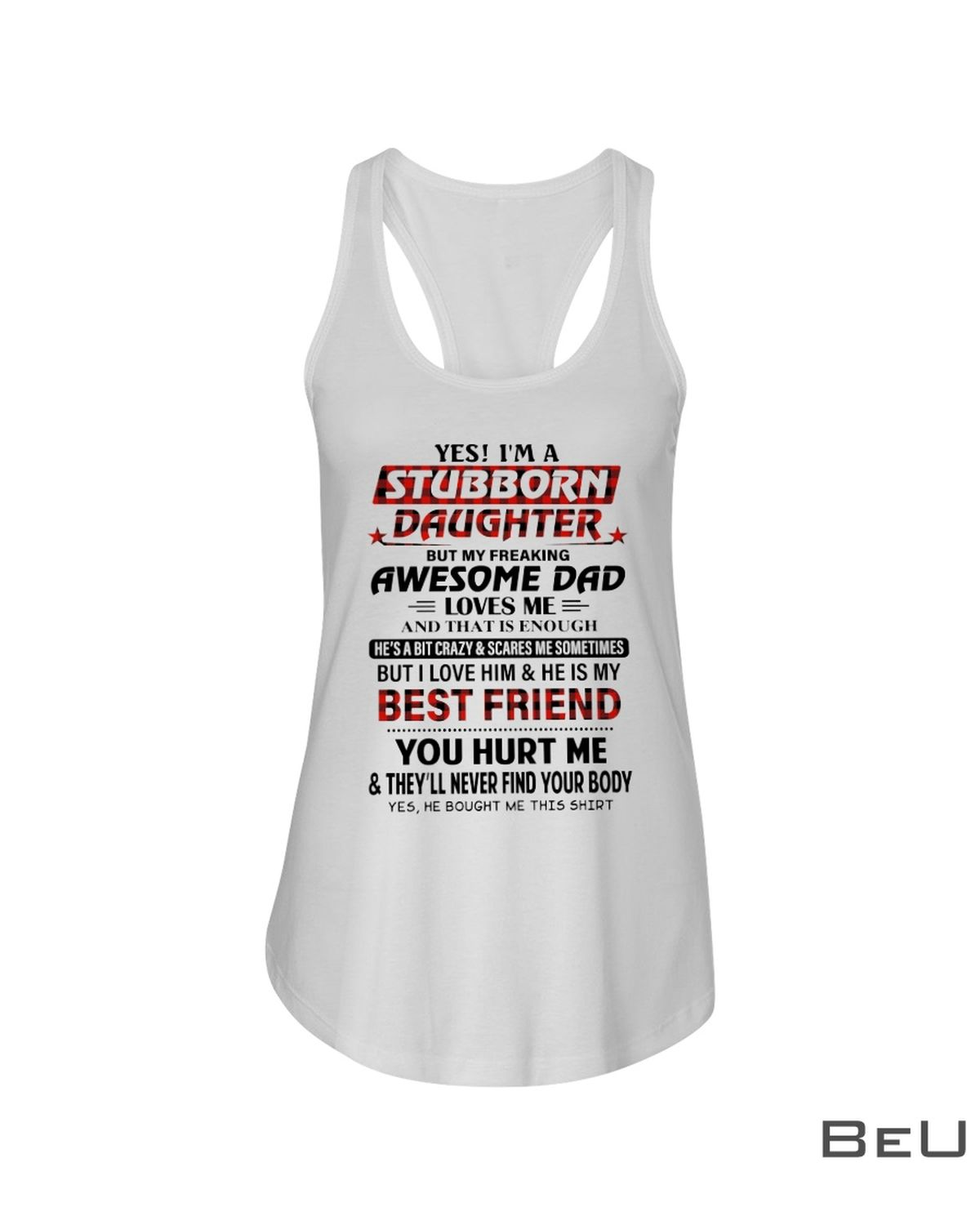 Yes I'm A Stubborn Daughter But My Freaking Awesome Dad Loves Me Shirtc