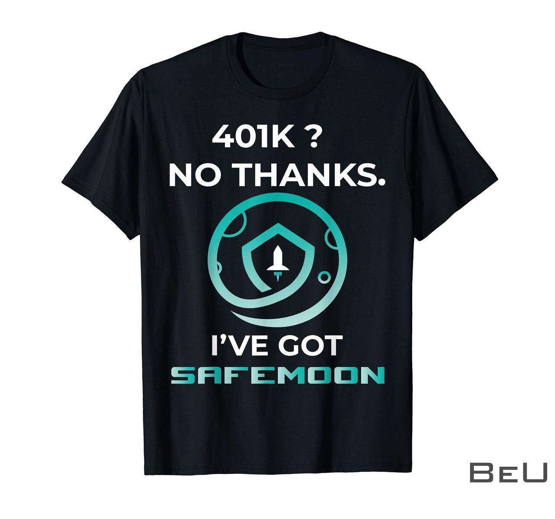 401K No Thanks I've Got Safemoon Shirt