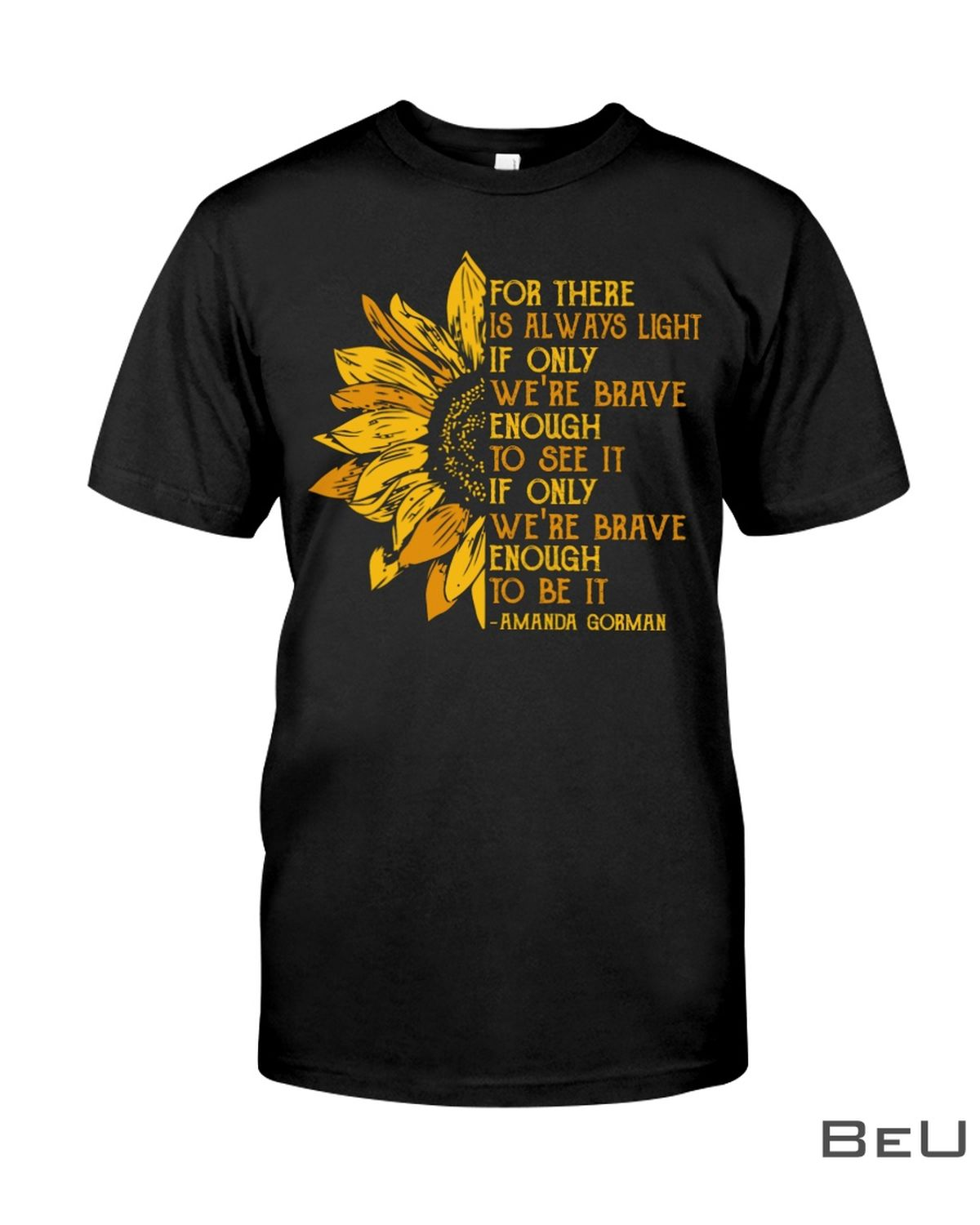 Amanda Gorman Sunflower For There Is Always Light If Only We're Brave Enough To See It Shirt