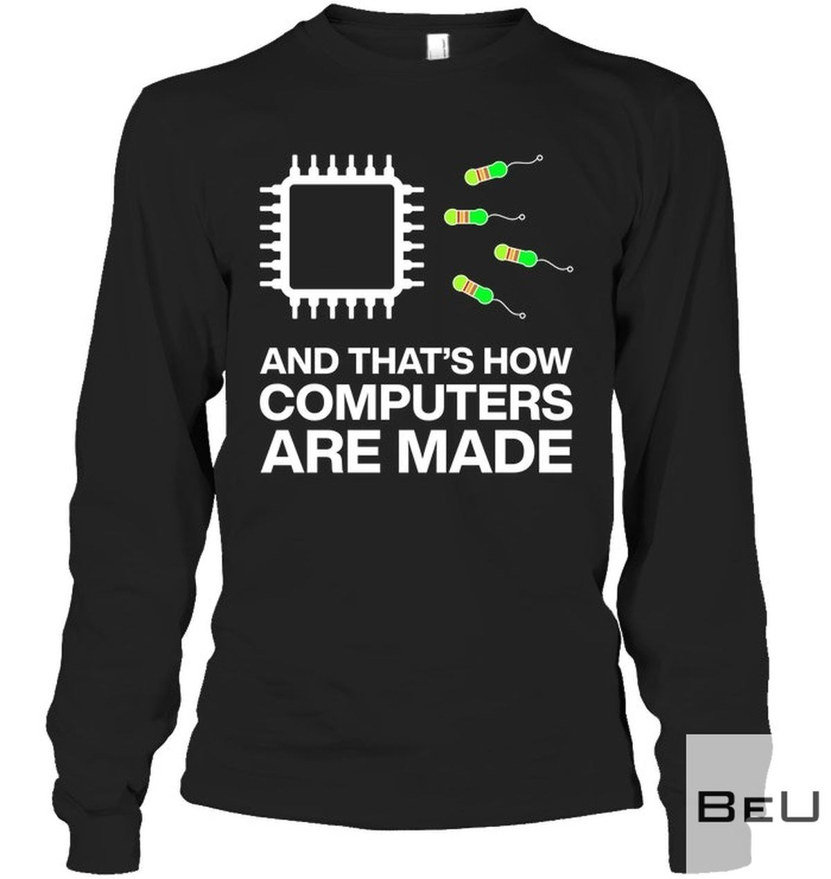 And That's How Computers Are Made Shirt