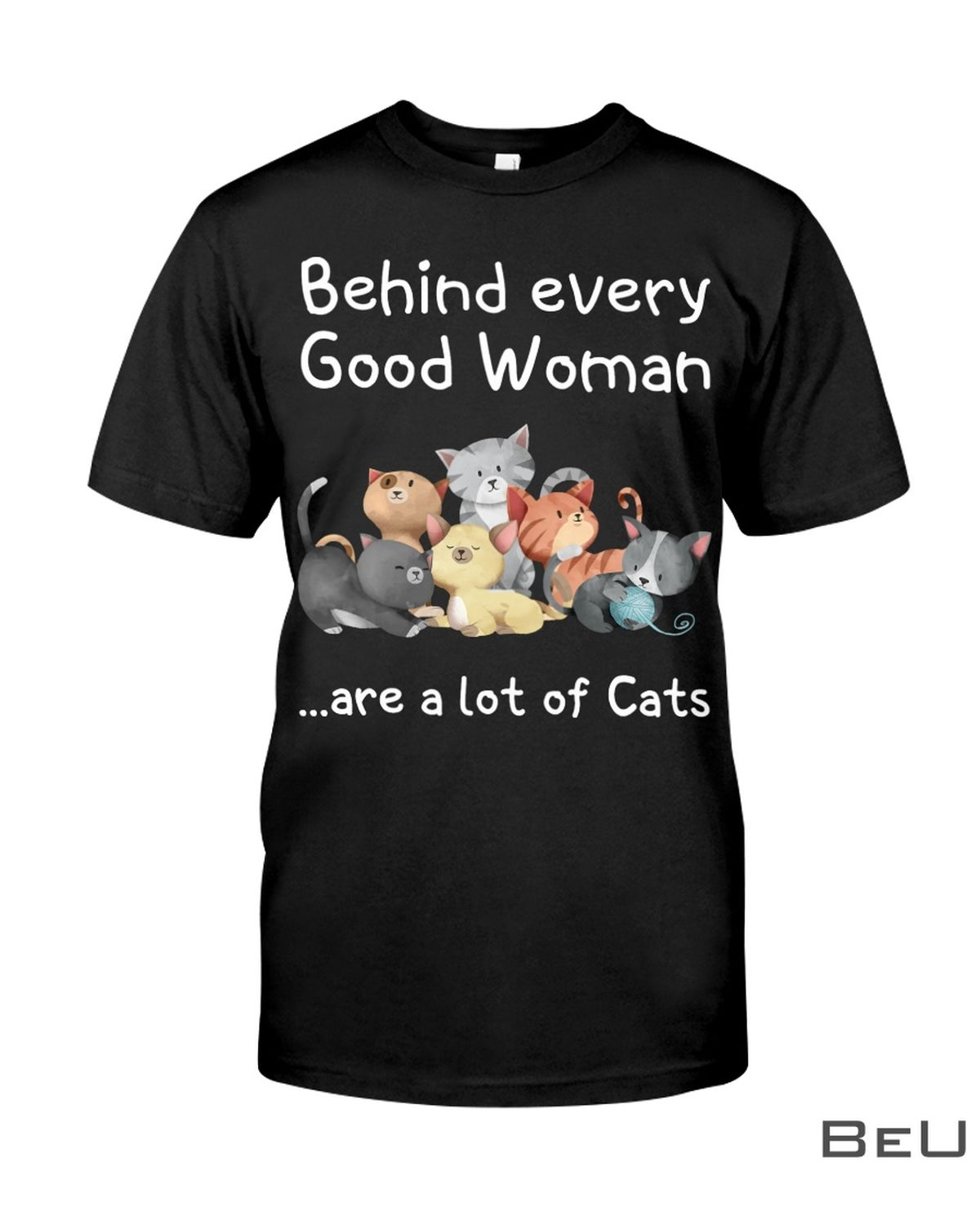 Behind Every Good Woman Are A Lot Of Cats Shirt