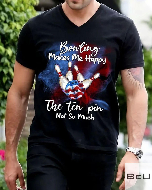 Bonling Makes Me Happy The Ten Pin Not So Much Shirt z