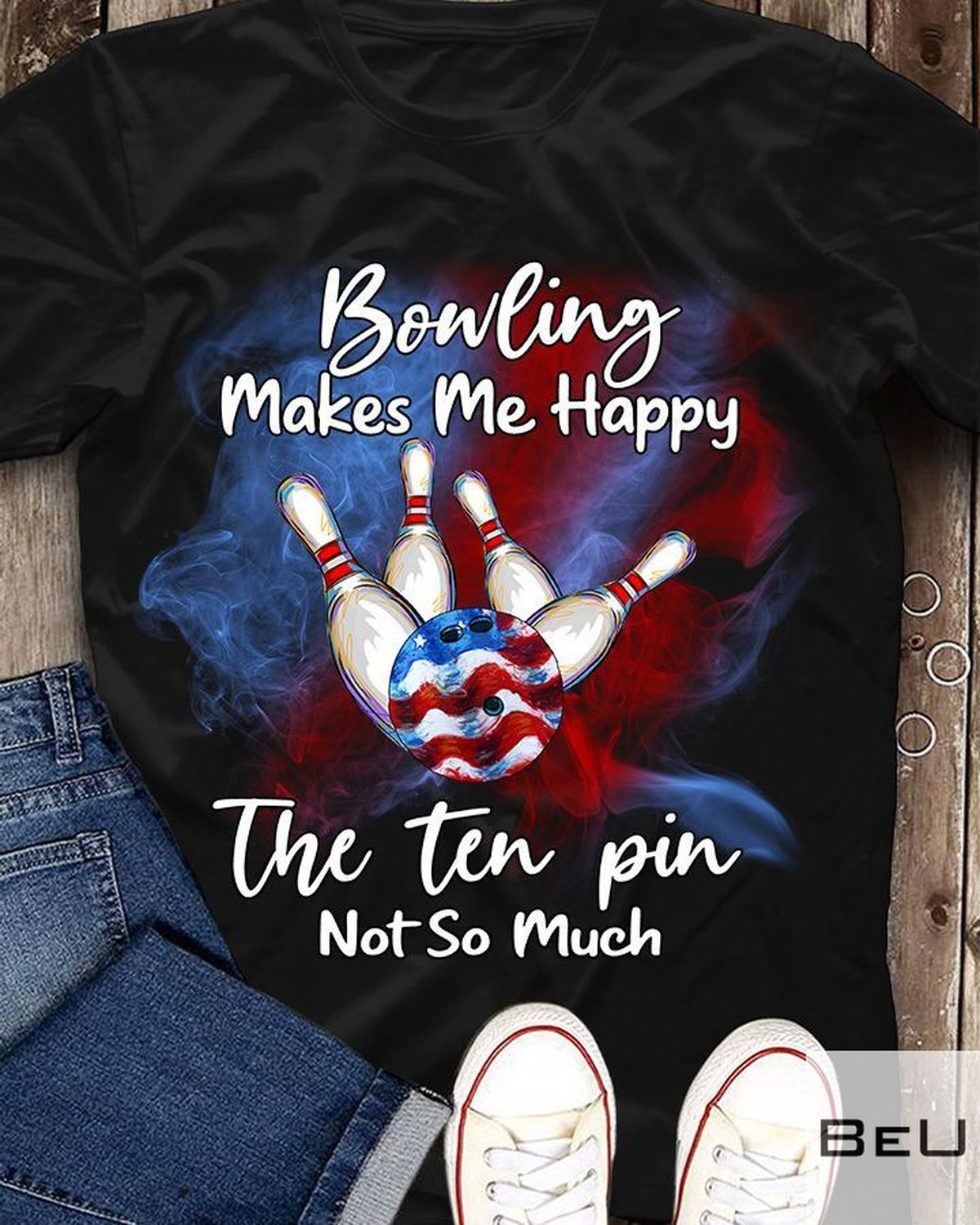 Bonling Makes Me Happy The Ten Pin Not So Much Shirt
