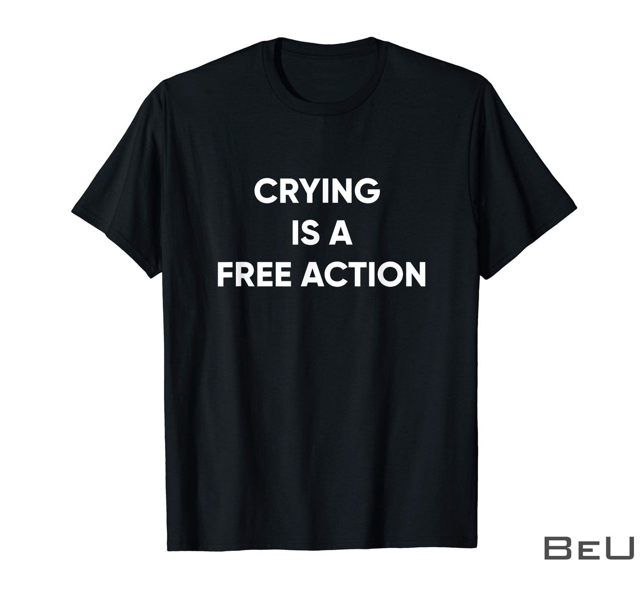 Crying Is A Free Action Shirt