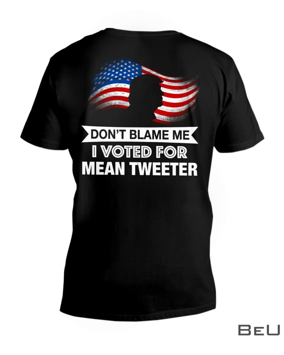 Don't Blame Me I Voted For Mean Tweeter Shirtx