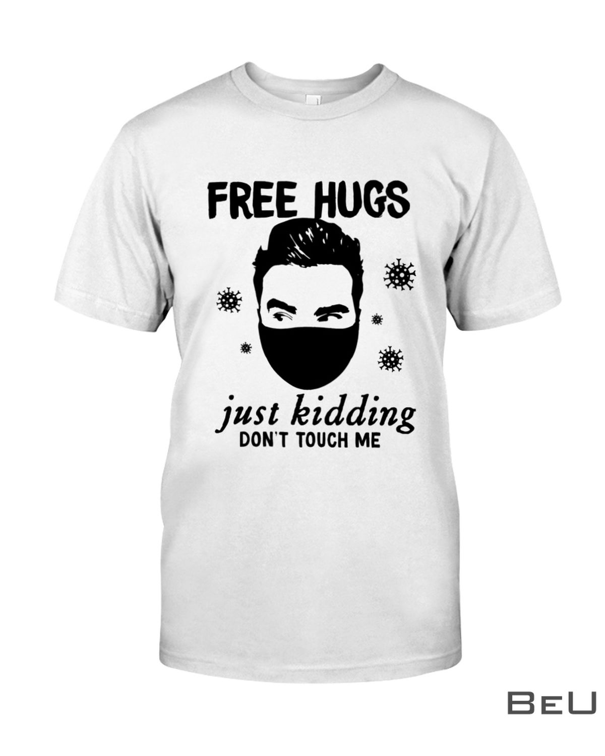 Free Hugs Just Kidding Don't Touch Me Shirt