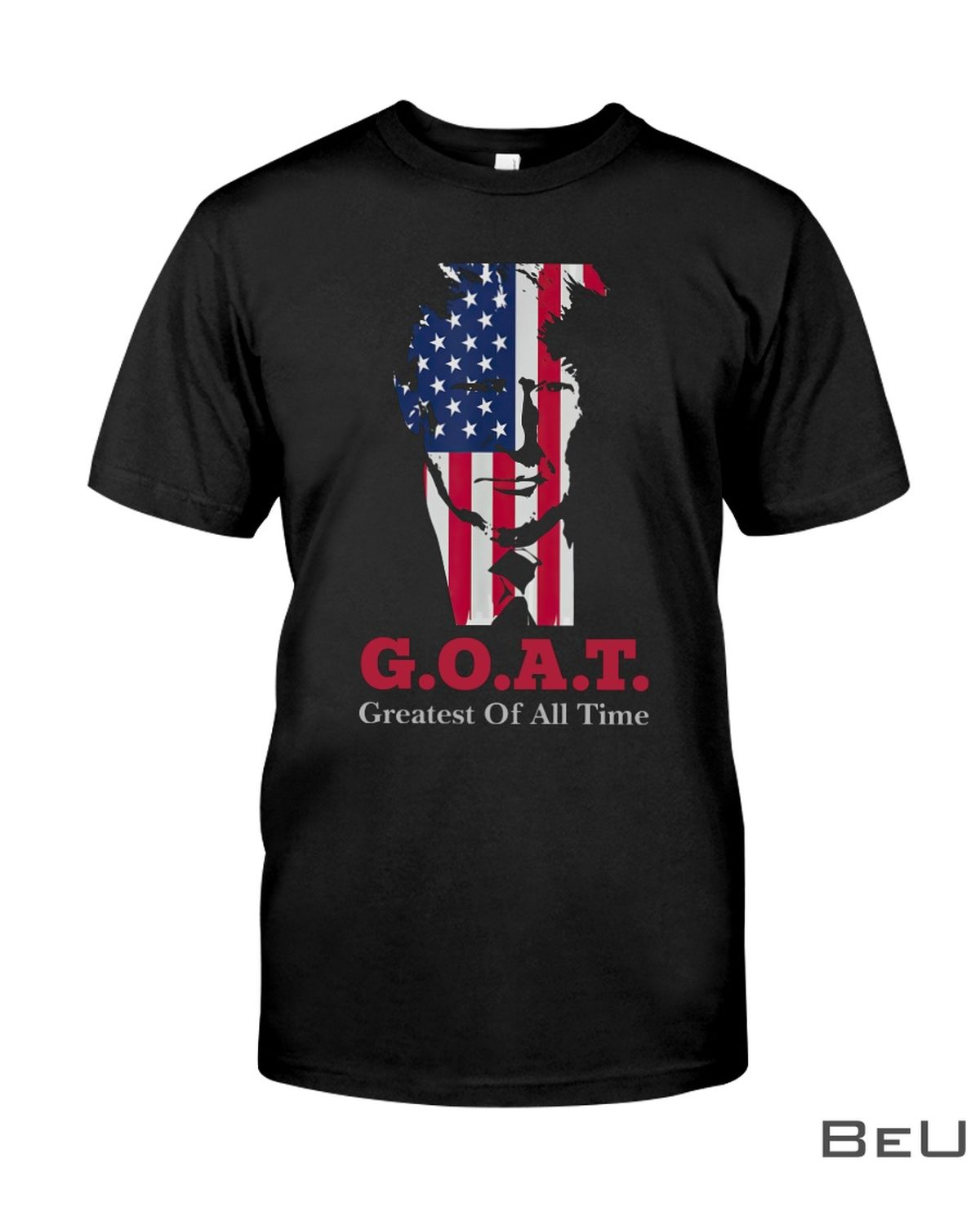 Goat Greatest Of All Time Trump Shirt