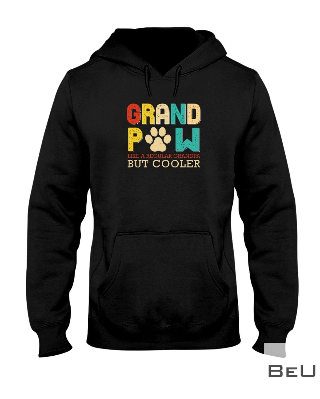 Grand Paw Like A Regular Grandpa But Cooler Shirtz