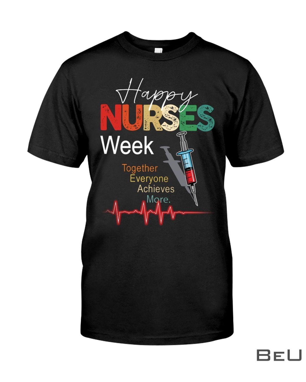 Happy Nurses Week Together Everyone Achieves More Shirt
