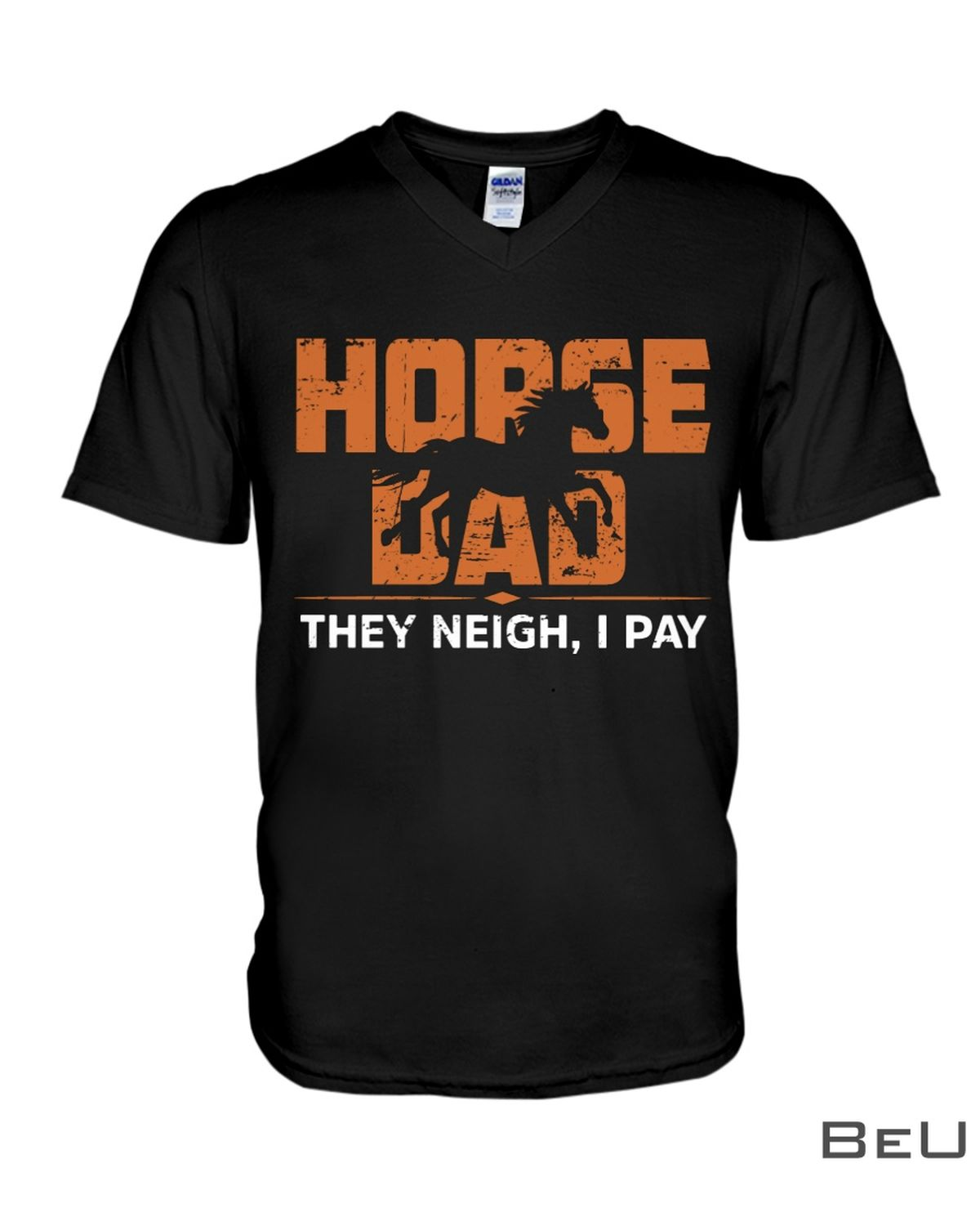 Horse Dad They Neigh I Pay Shirtx