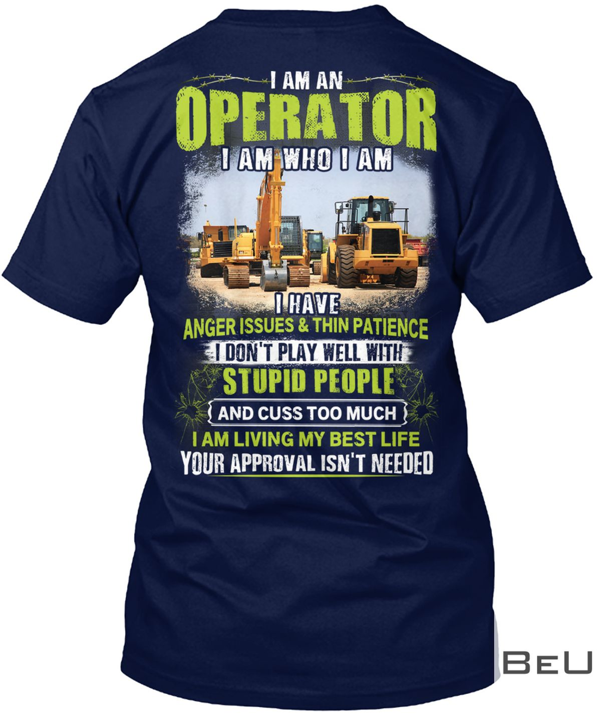 I Am An Operator I Am Who I Am I Have Anger Issues & Thin Patience Shirt