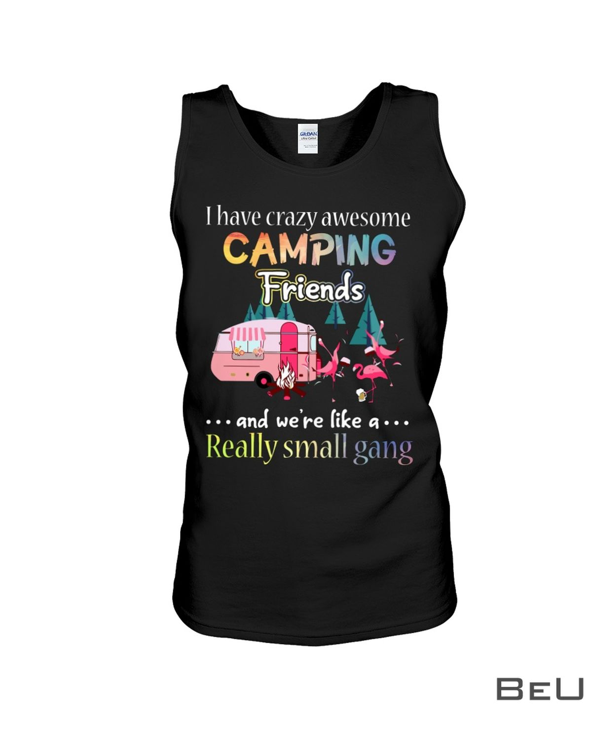 I Have Crazy Awesome Camping Friends And We're Like A Really Small Gang Shirtc