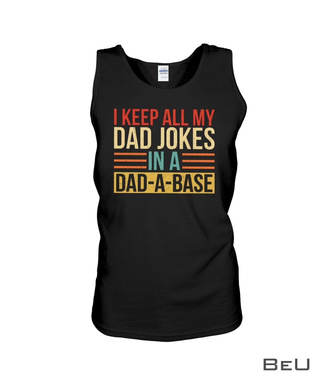 I Keep All My Dad Jokes In A Dad-a-base Shirtc