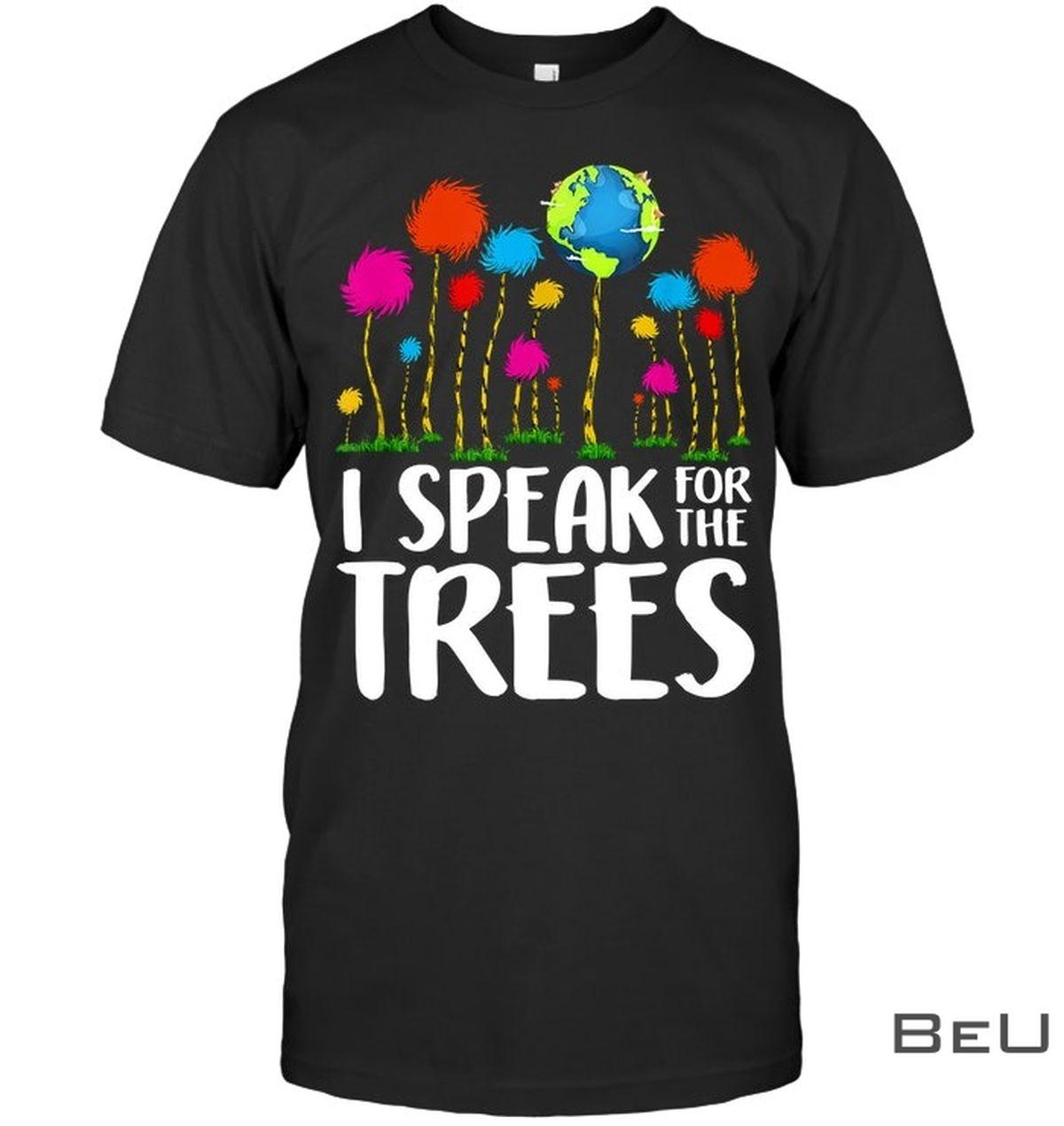 I Speak For Trees Earth Day Shirtc