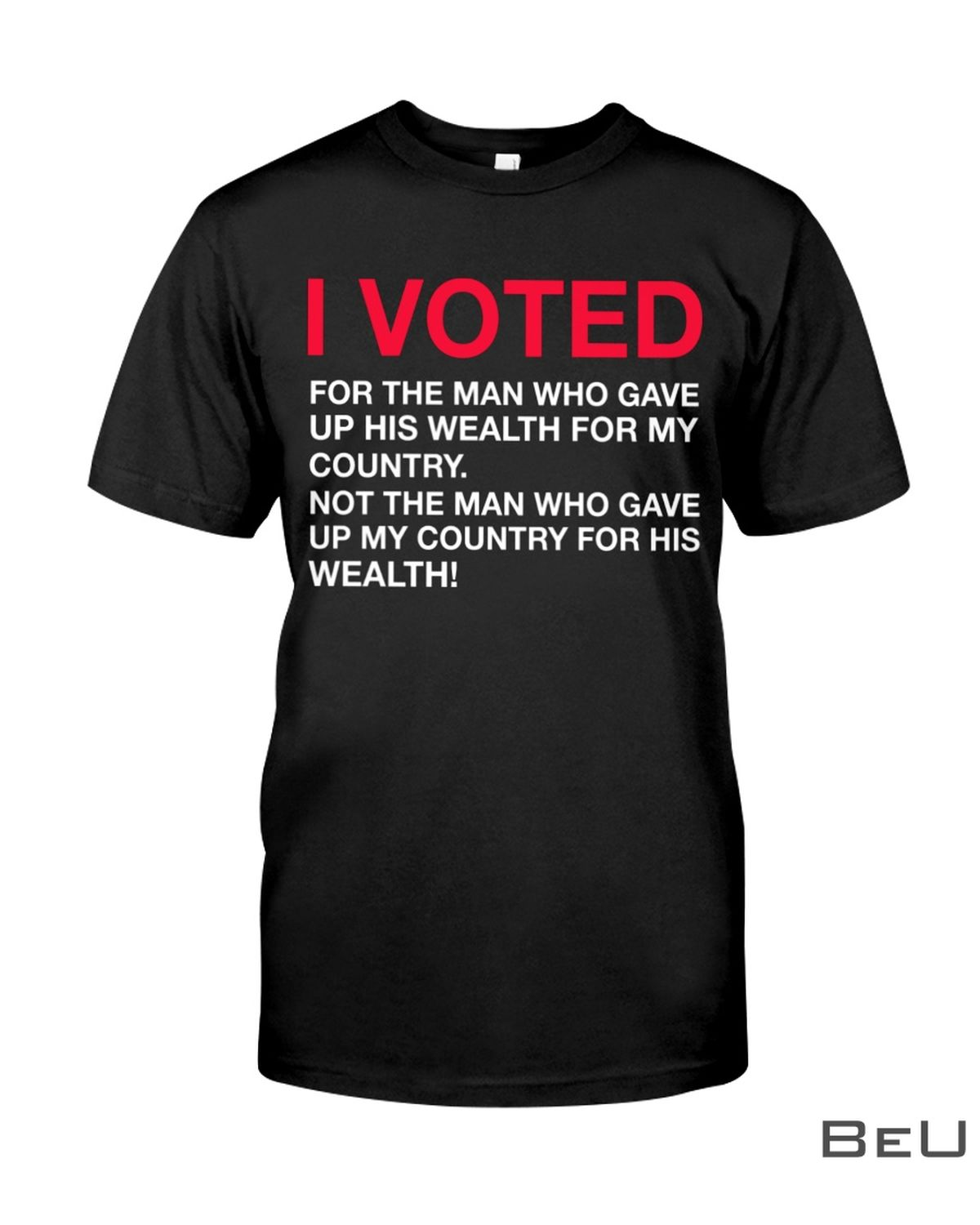 I Voted For The Man Who Gave Up His Wealth For My Country Shirt