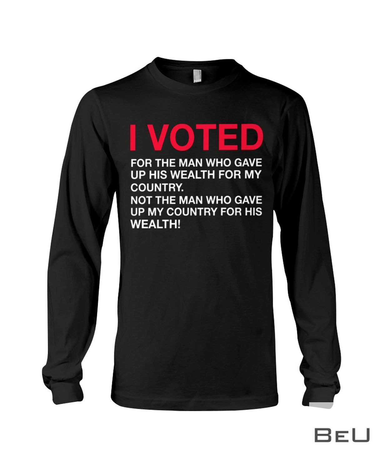 I Voted For The Man Who Gave Up His Wealth For My Country Shirtc