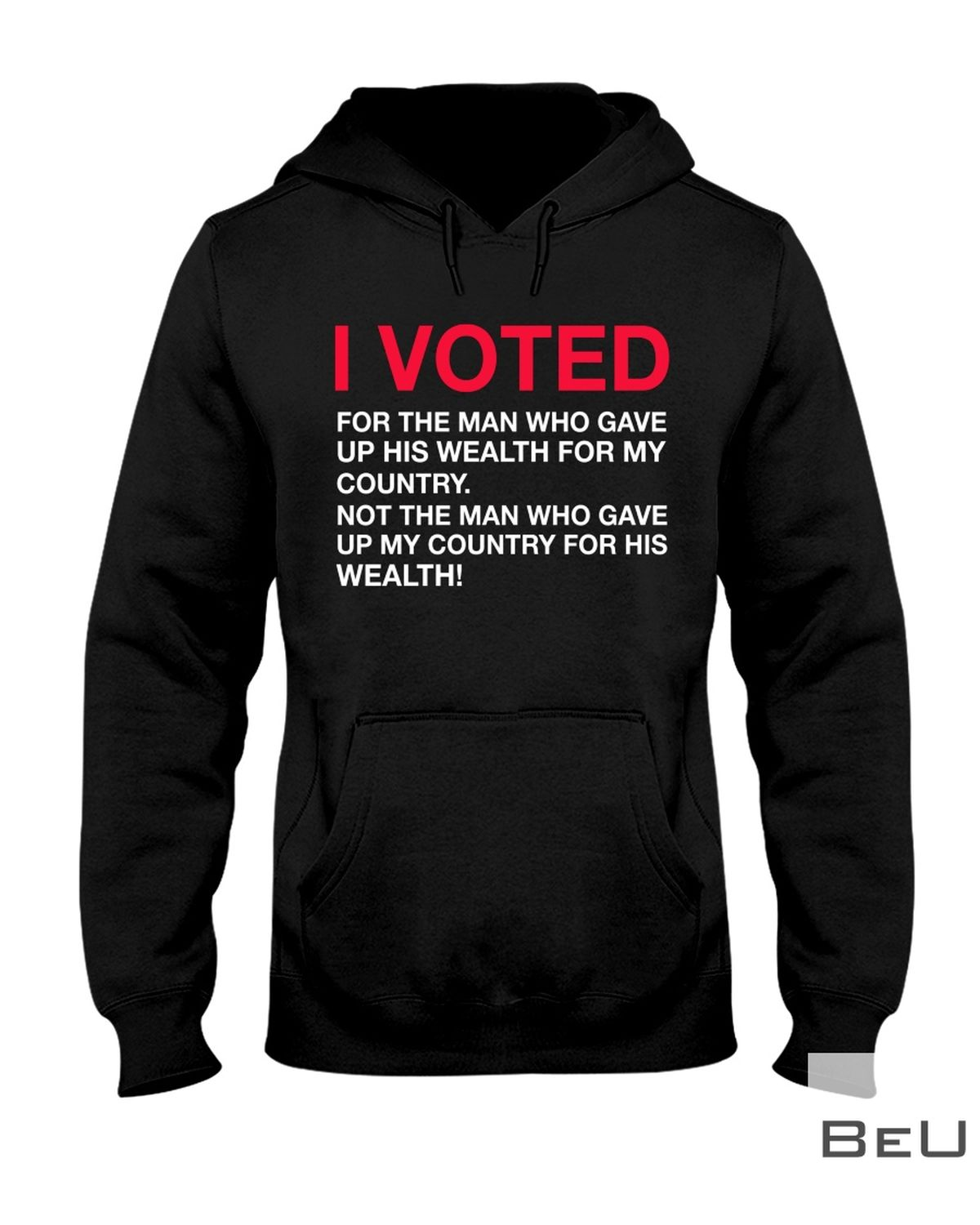 I Voted For The Man Who Gave Up His Wealth For My Country Shirtz