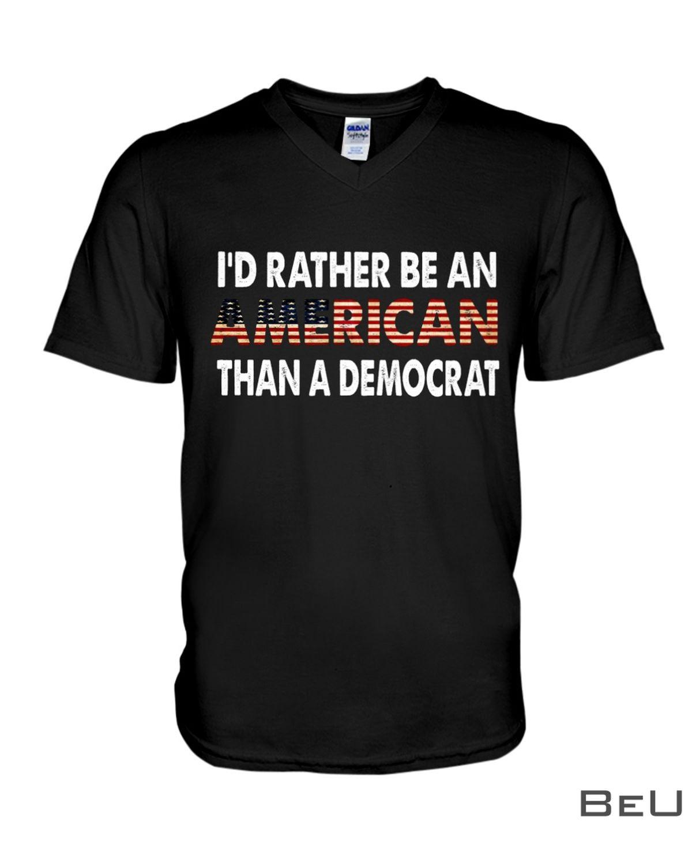 I'd Rather Be An American Than A Democrat Shirtx