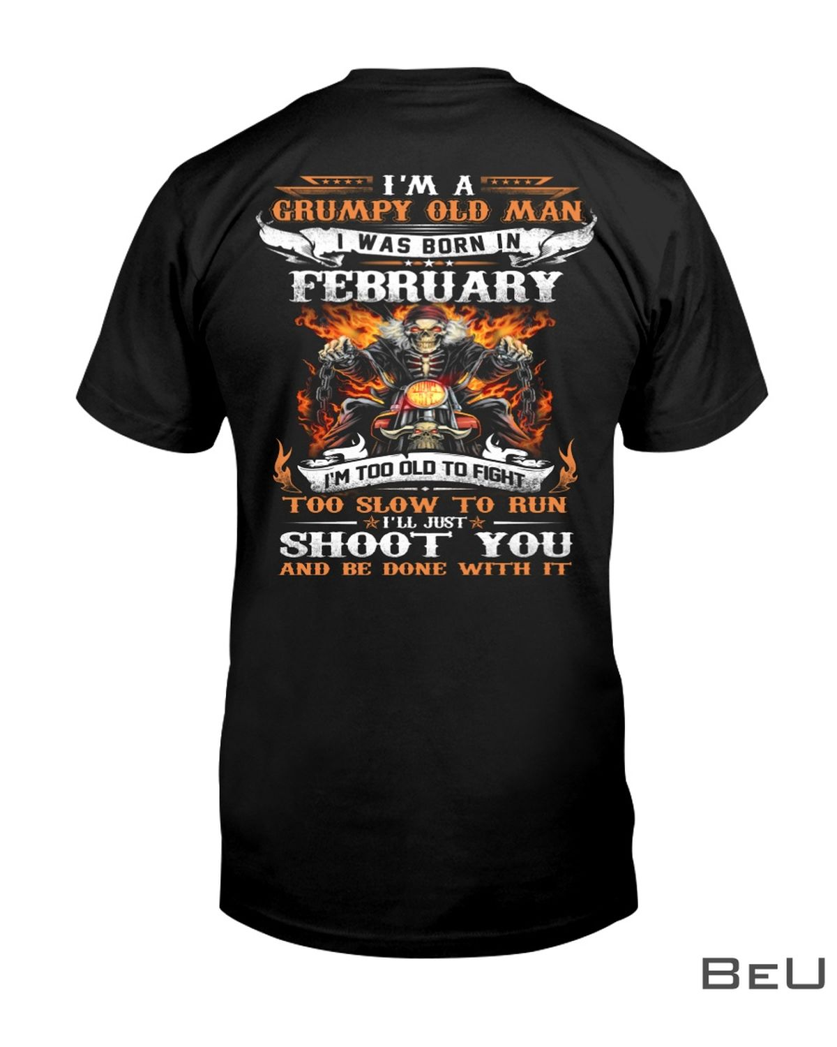 I'm A Grumpy Old Man I Was Born In February I'm Too Old To Fight Biker Shirt