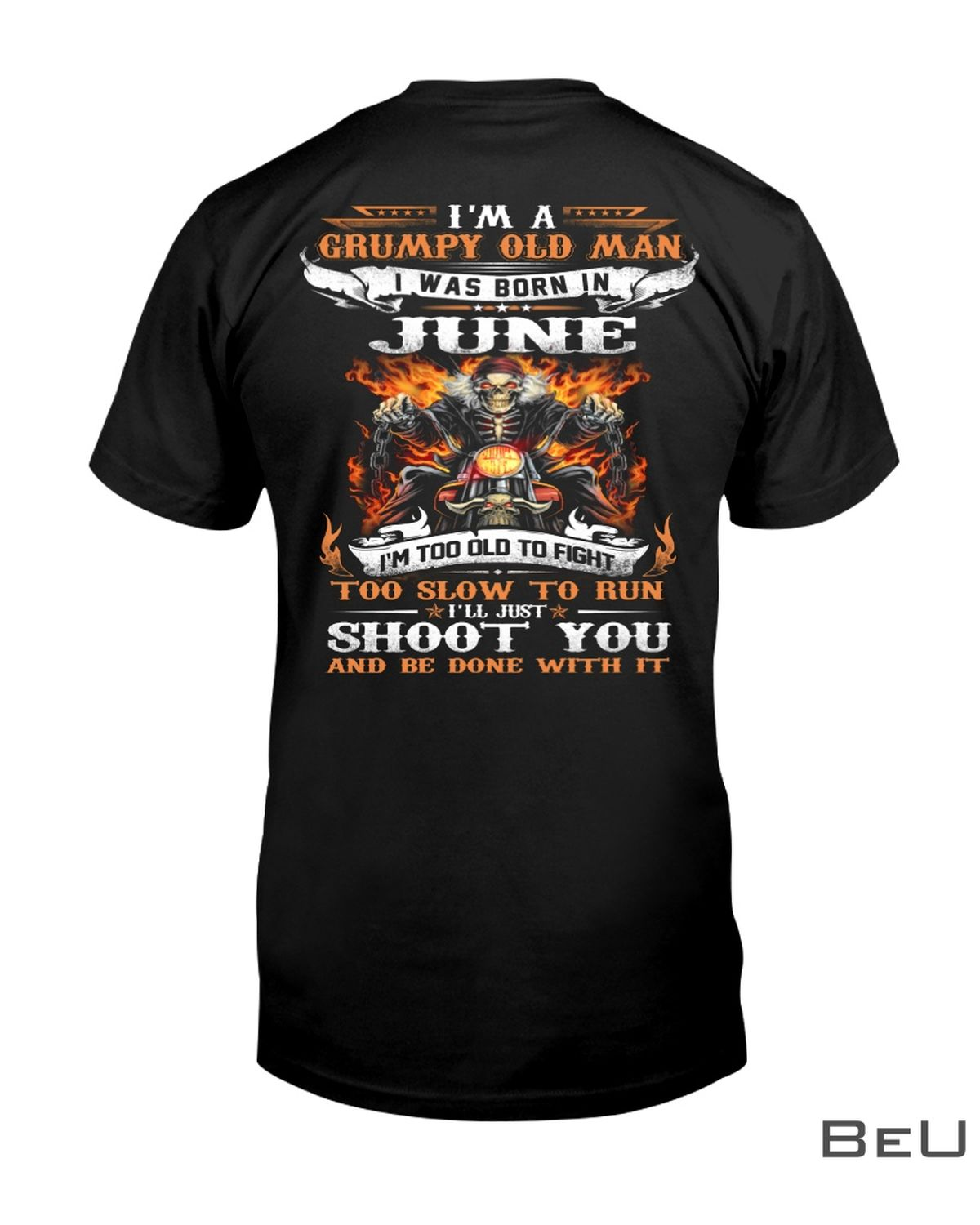 I'm A Grumpy Old Man I Was Born In June I'm Too Old You Flight Too Slow To Run Shoot You And Be Done With It Shirt