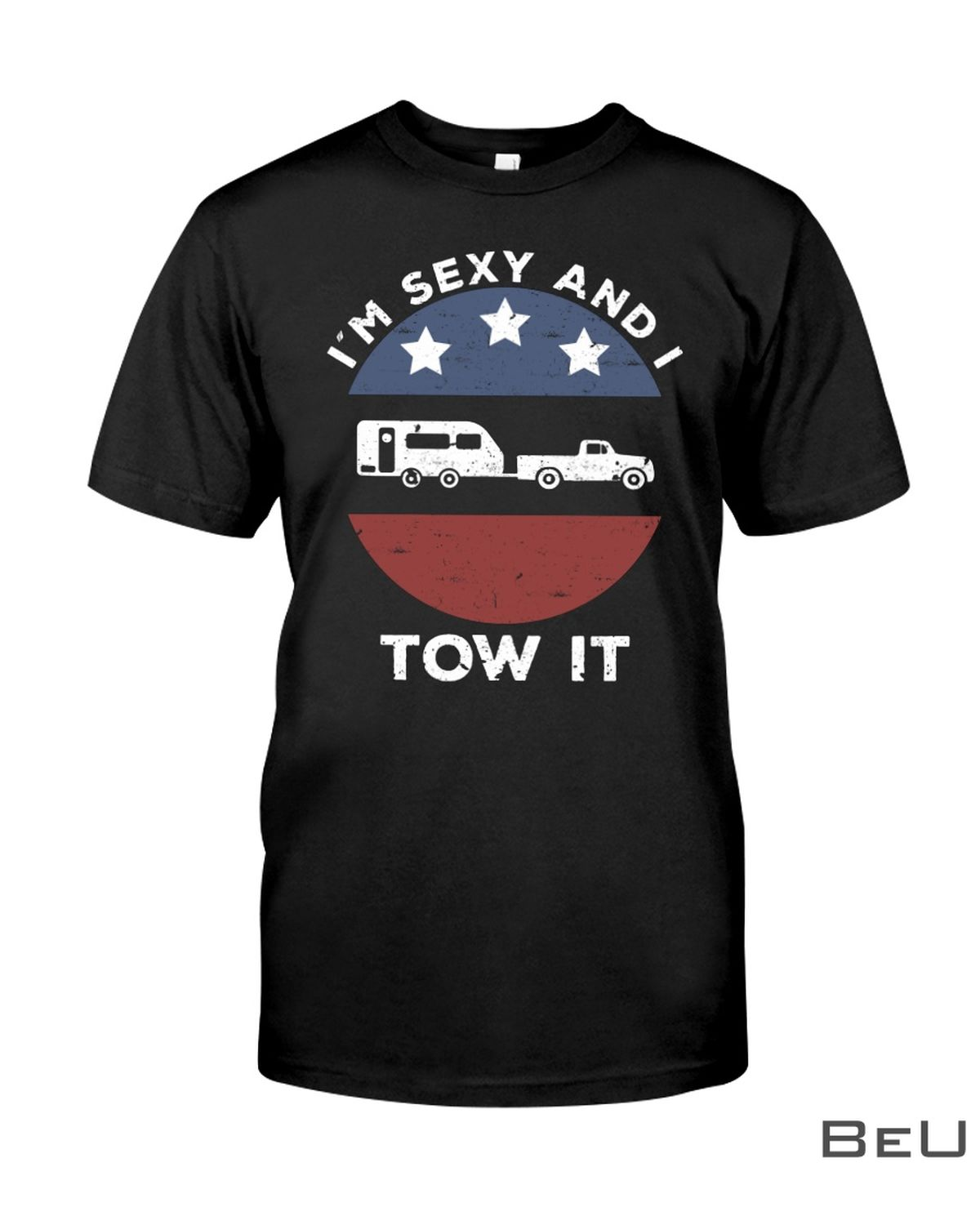 I'm Sexy And I Tow It Shirt
