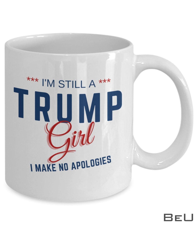 I'm Still A Trump Girl I Make No Apologies Mug