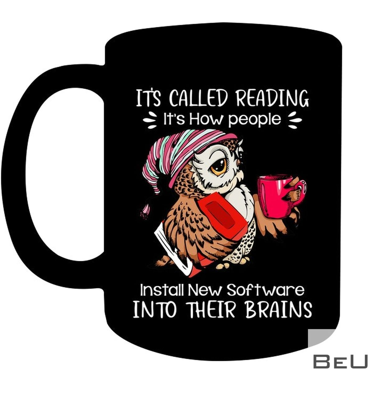 It's Called Reading It's How People Install New Software Into Their Brains Mug