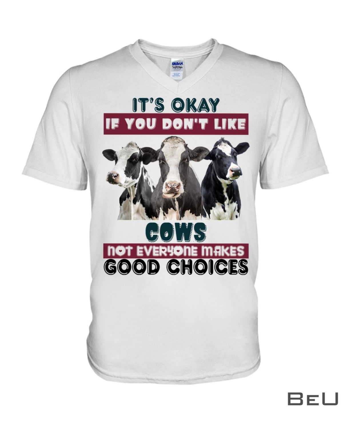 It's Okay If You Don't Like Cows Not Everyone Makes Good Choices Shirt x