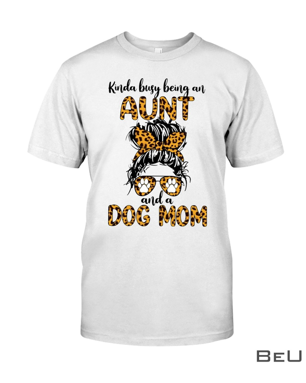 Kinda Busy Being An Aunt And A Dog Mom Shirt