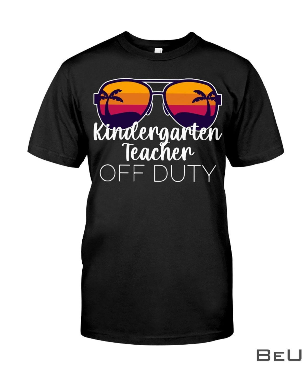 Kindergarten Teacher Off Duty Shirt