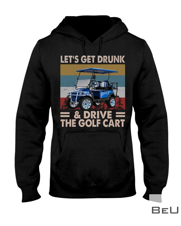 Let's Get Drunk & Drive The Golf Cart Shirt