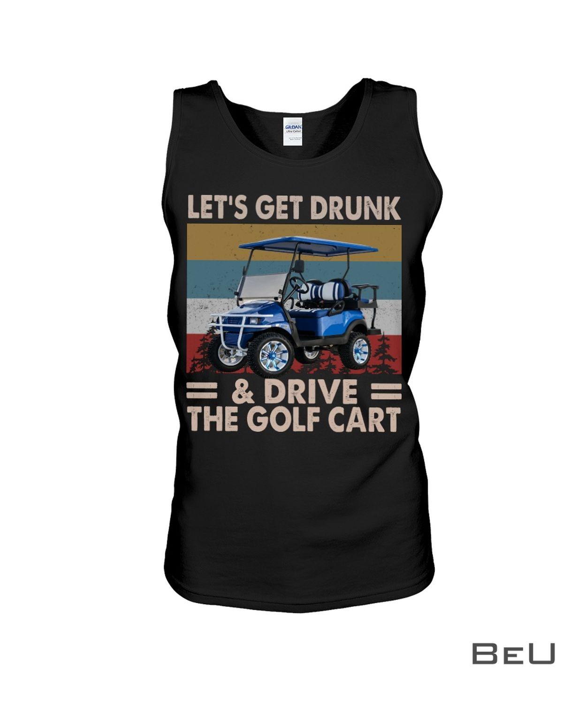 Let's Get Drunk & Drive The Golf Cart Shirtc