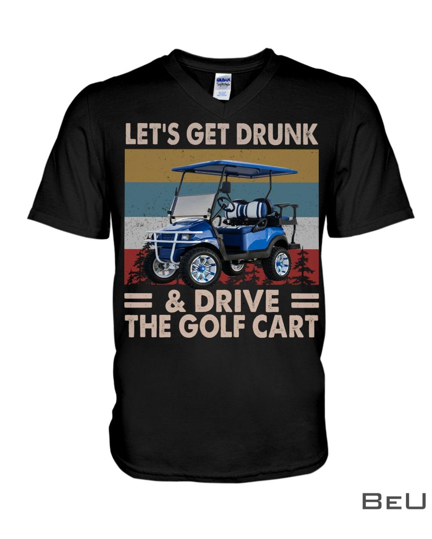 Let's Get Drunk & Drive The Golf Cart Shirtx