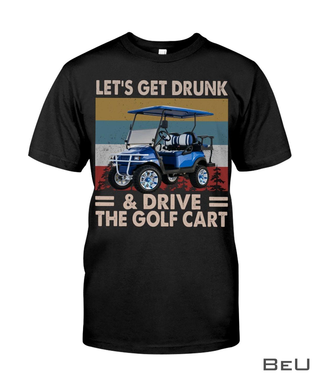 Let's Get Drunk & Drive The Golf Cart Shirtz