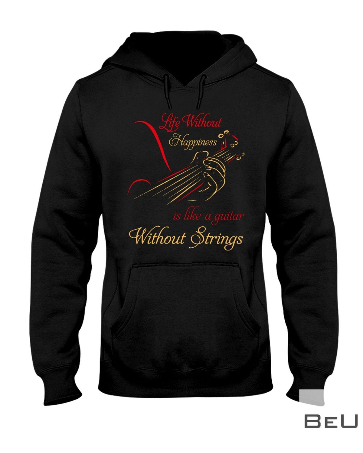 Life Without Happiness Is Like A Guitar Without Strings Shirtz