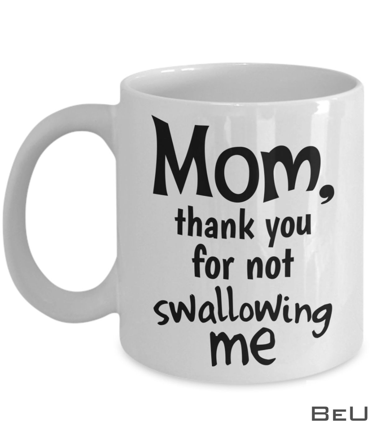 Mom Thank You For Not Swallowing Me Mug