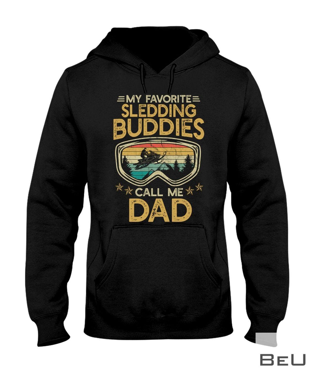 My Favorite Sledding Buddies Call Me Dad Shirtx