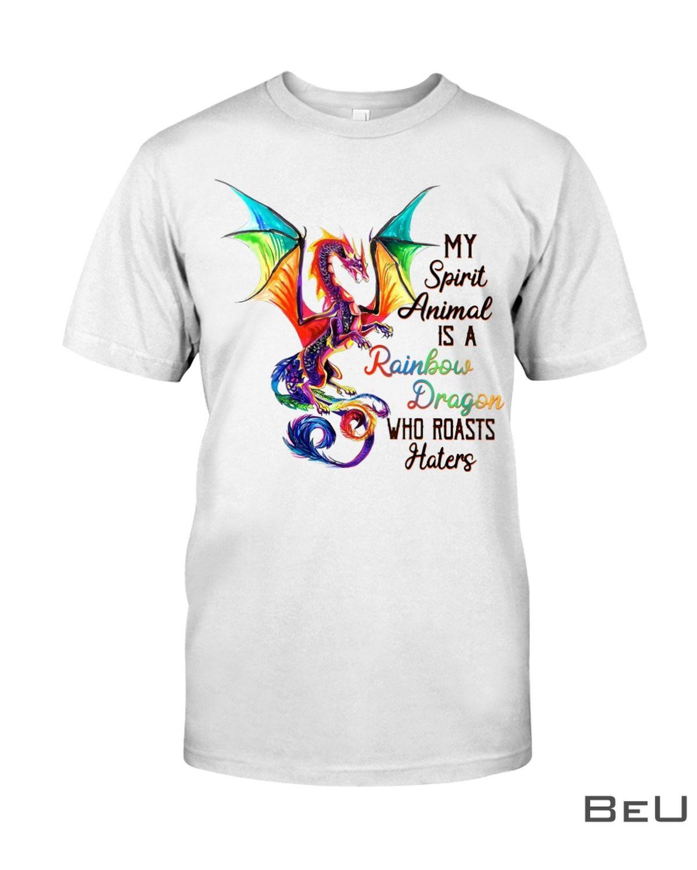 My Spirit Animal Is A Rainbow Dragon Who Roasts Haters Shirt