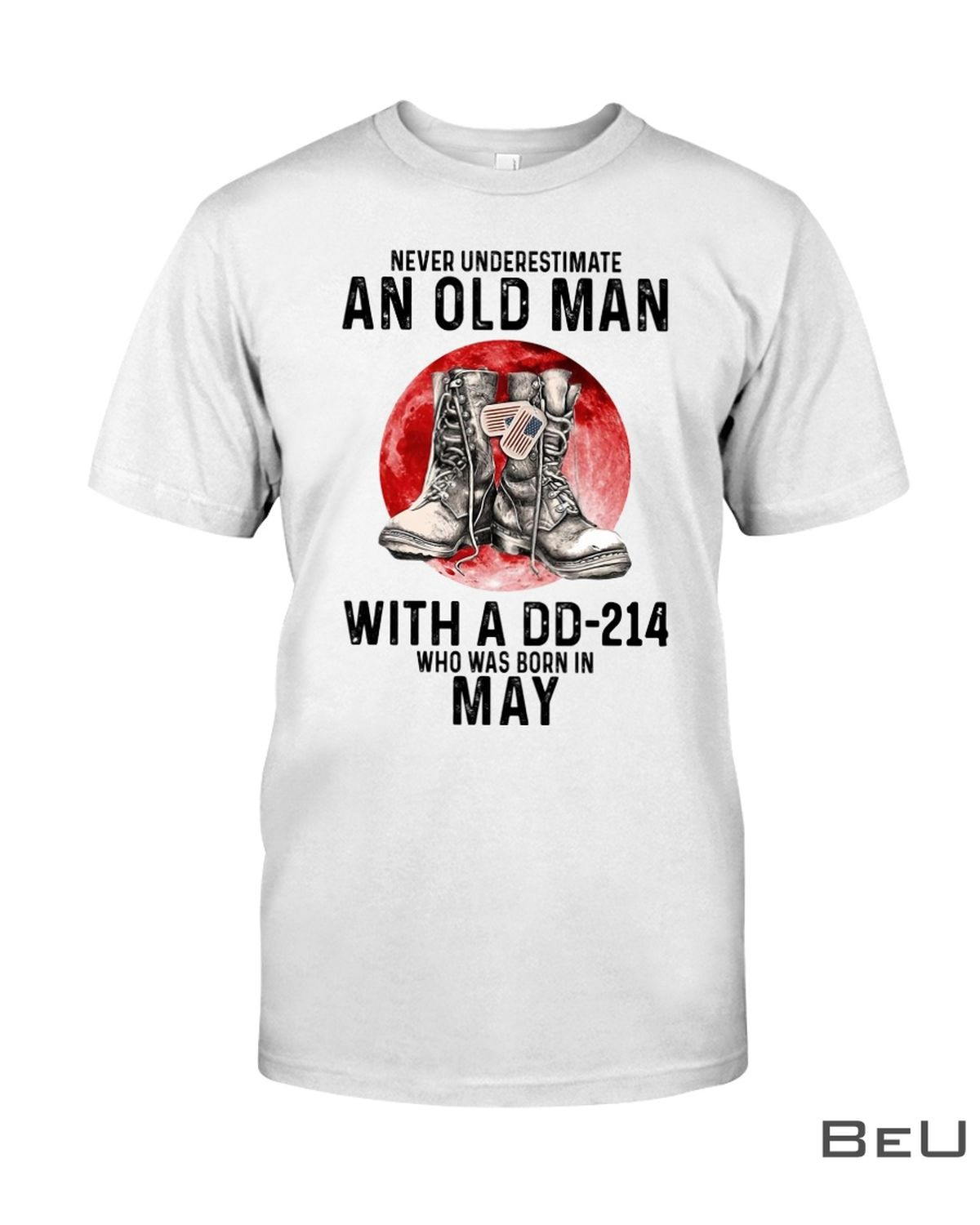 Never Underestimate An Old Man With A DD-214 Who Was Born In May Shirt
