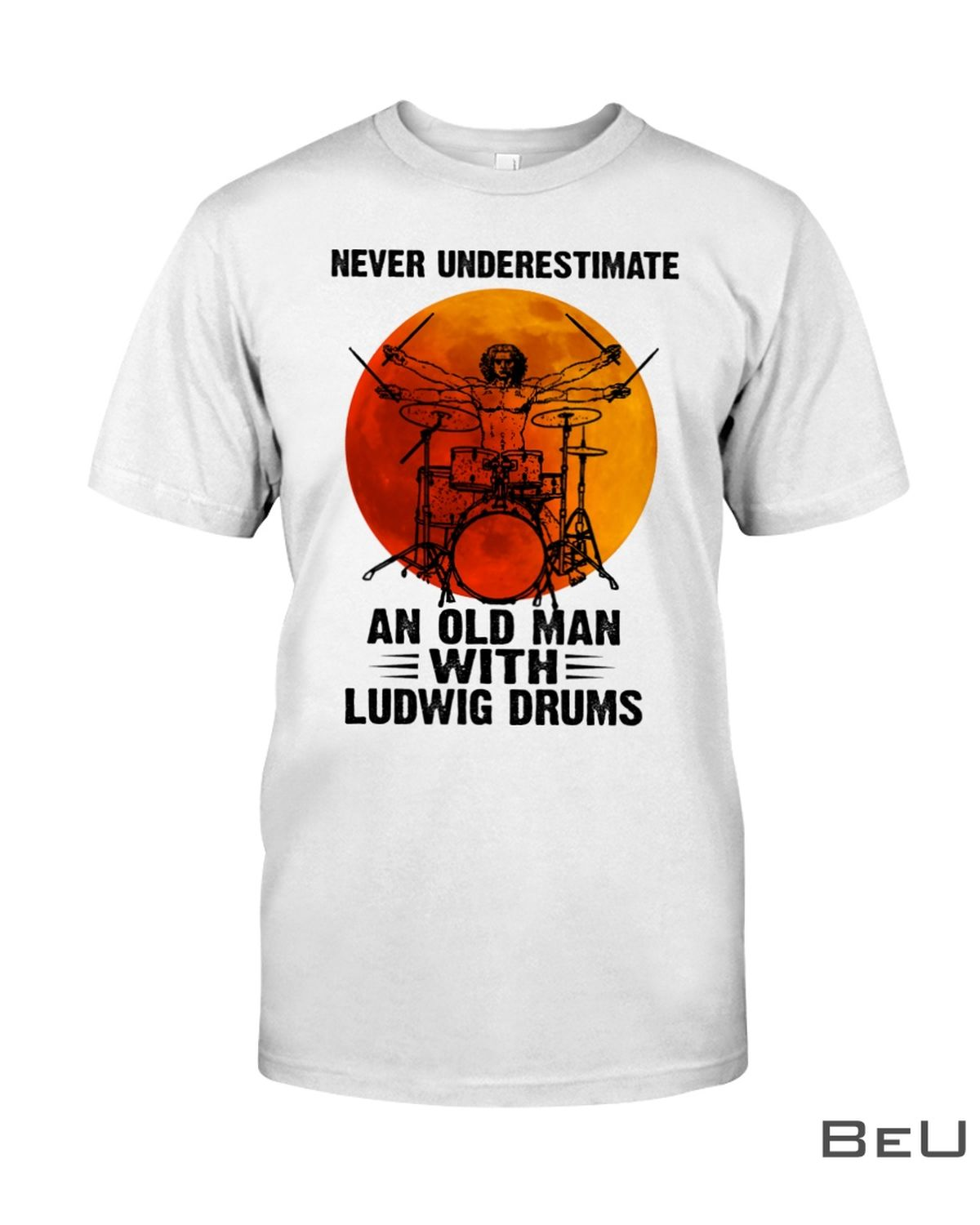 Never Underestimate An Old Man With Ludwig Drums Shirt