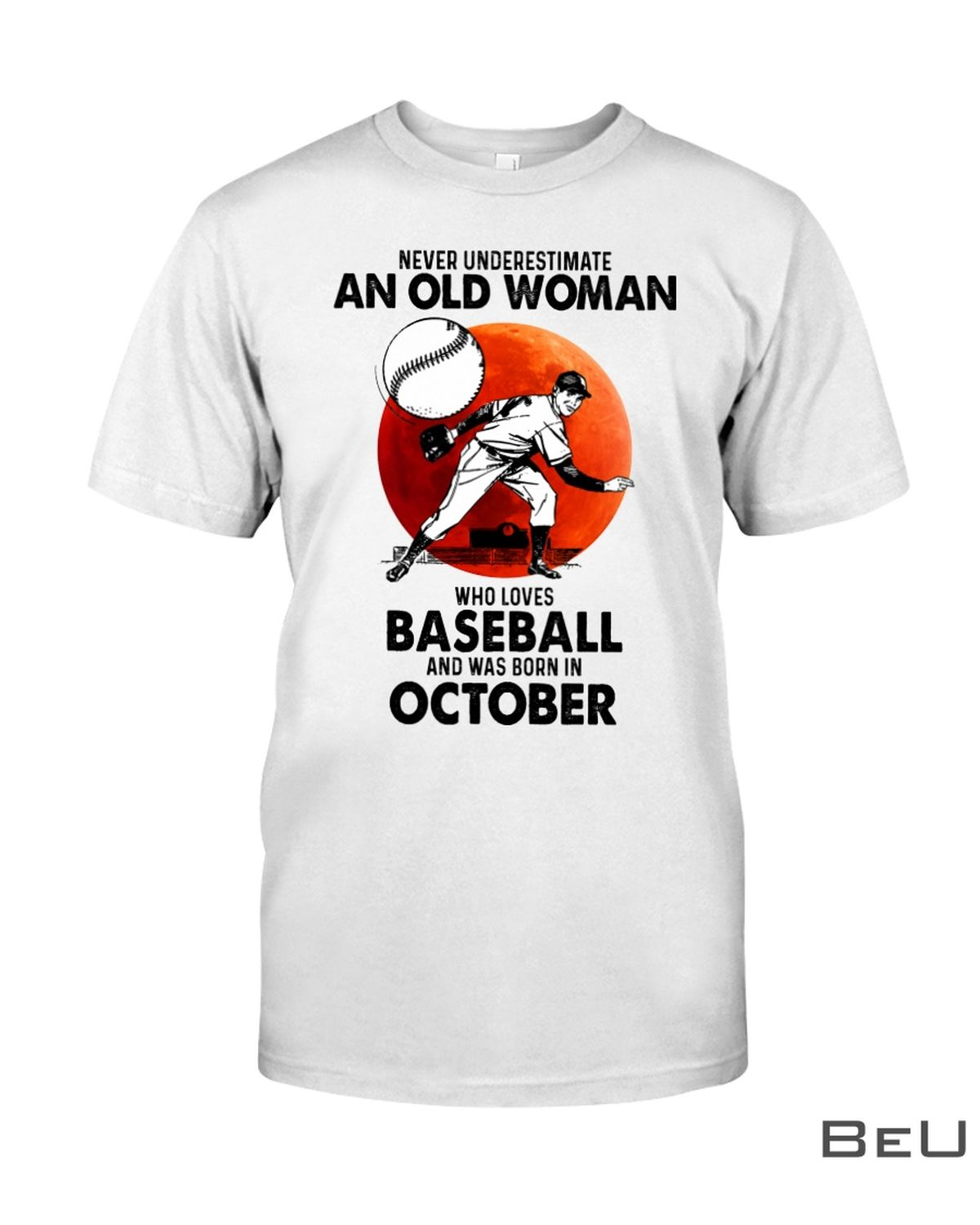 Never Underestimate An Old Woman Who Loves Baseball And Was Born In October Shirt