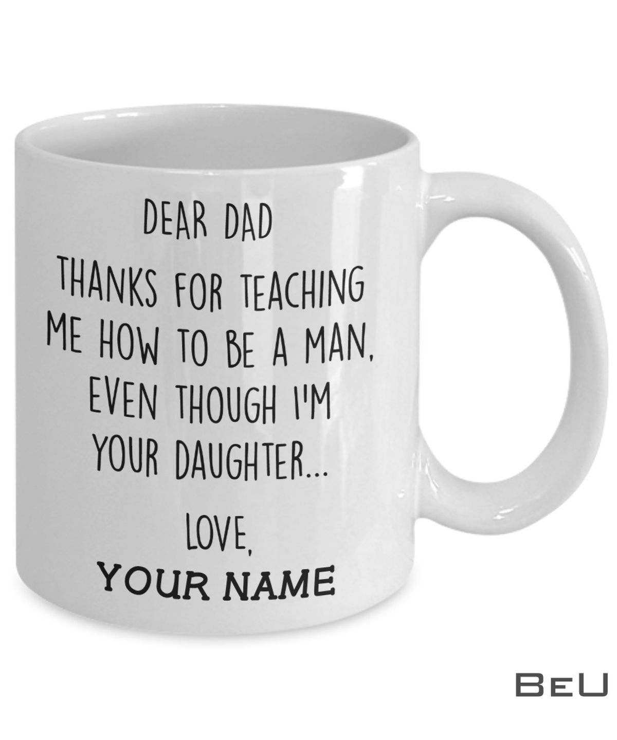 Personalized Dear Dad Thanks For Teaching Me How To Be A Man Even Though I'm Your Daughter Mug