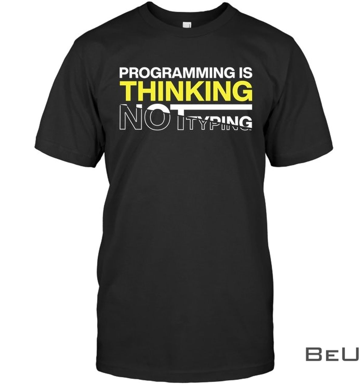 Programming Is Thinking Not Typing Shirt