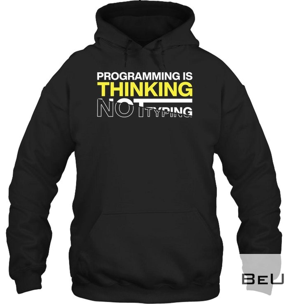 Programming Is Thinking Not Typing Shirtz